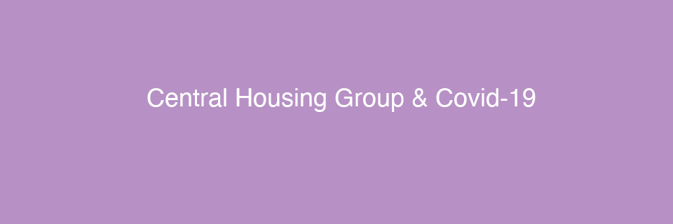 Central Housing Group and Covid-19